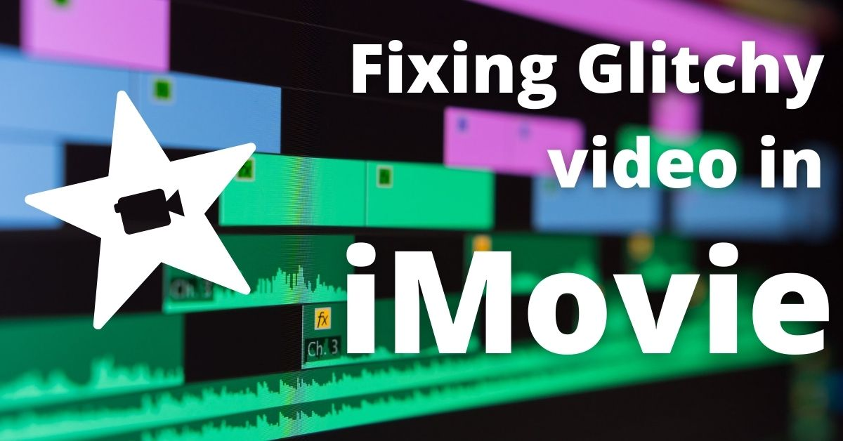 Fixing Video Glitches in iMovie